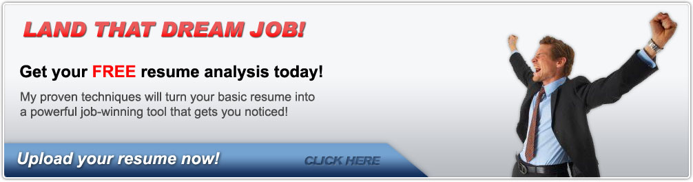 FREE Resume Analysis! Get That Dream Job Today! Click Here  Resume Service